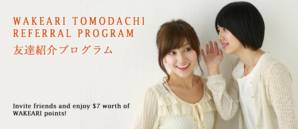 WAKEARI Tomodachi Referral Program